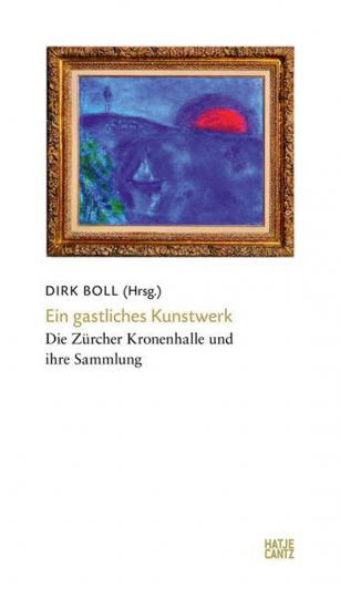 Ein gastliches Kunstwerk. Die Zürcher Kronenhalle und ihre Sammlung.
