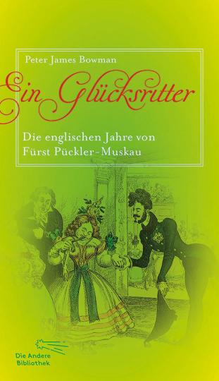 Ein Glücksritter. Die englischen Jahre von Fürst Pückler-Muskau.