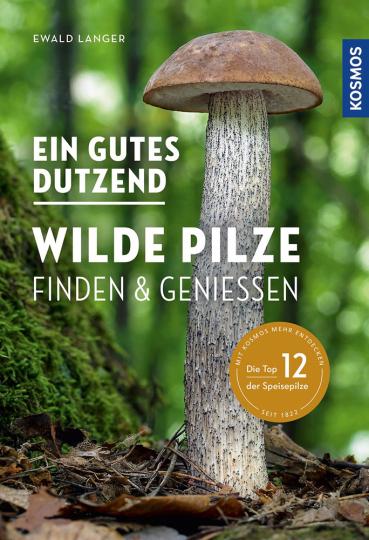 Ein gutes Dutzend wilde Pilze. Finden & Genießen.