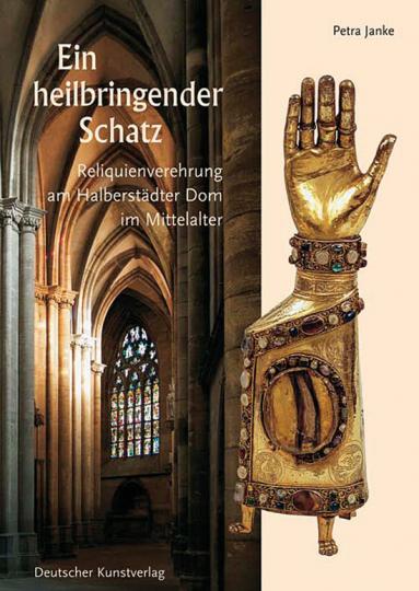 Ein heilbringender Schatz. Reliquienverehrung am Halberstädter Dom im Mittelalter. Geschichte, Kult und Kunst.