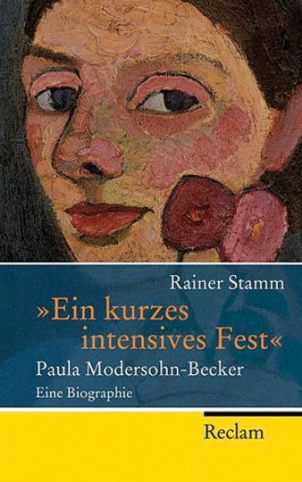 Ein kurzes intensives Fest. Paula Modersohn-Becker. Eine Biographie.