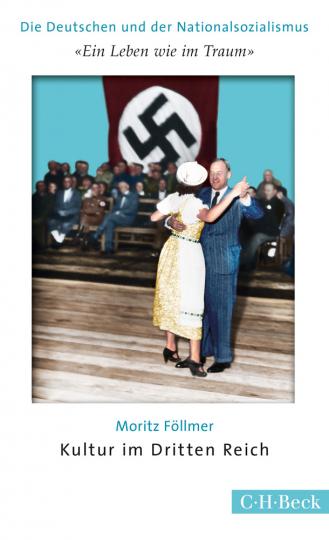 »Ein Leben wie im Traum«. Kultur im Dritten Reich.