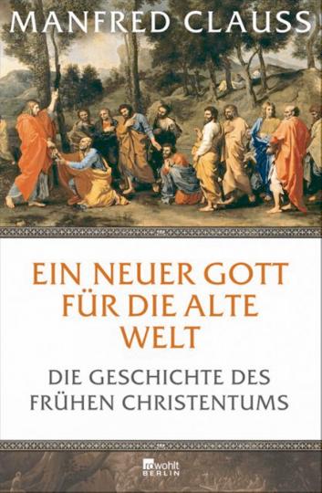 Ein neuer Gott für die alte Welt - Geschichte des frühen Christentum