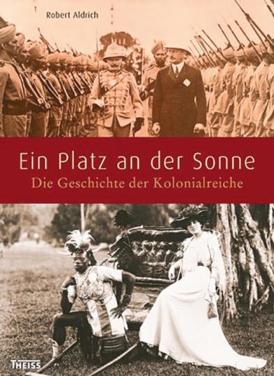 Ein Platz an der Sonne. Die Geschichte der Kolonialreiche.