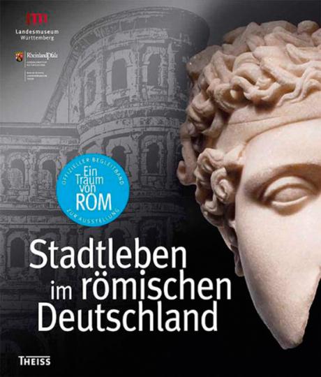 Ein Traum von Rom. Stadtleben im römischen Deutschland.