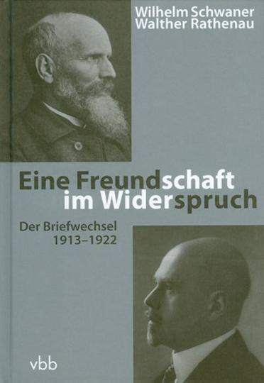 Eine Freundschaft im Widerspruch. Der Briefwechsel 1913-1922. Wilhelm Schwaner und Walter Rathenau.