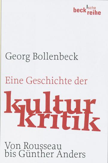Eine Geschichte der Kulturkritik. Von Rousseau bis Günther Anders.