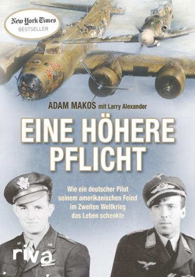 Eine höhere Pflicht - Wie ein deutscher Pilot seinem amerikanischen Feind im Zweiten Weltkrieg das Leben schenkte