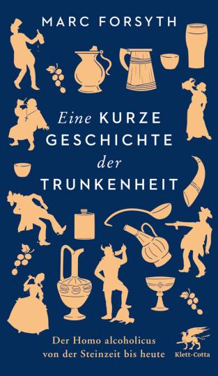 Eine kurze Geschichte der Trunkenheit. Der Homo alcoholicus von der Steinzeit bis heute.