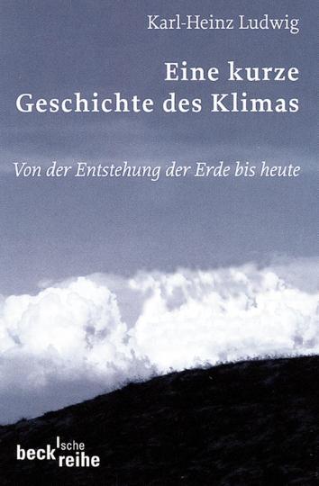 Eine kurze Geschichte des Klimas. Von der Entstehung der Erde bis heute.