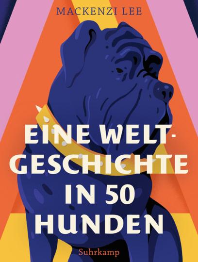 Eine Weltgeschichte in 50 Hunden.