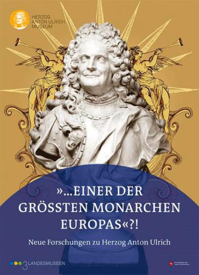 ... einer der größten Monarchen Europas. Neue Forschunegn zu Herzog Anton Ullrich.