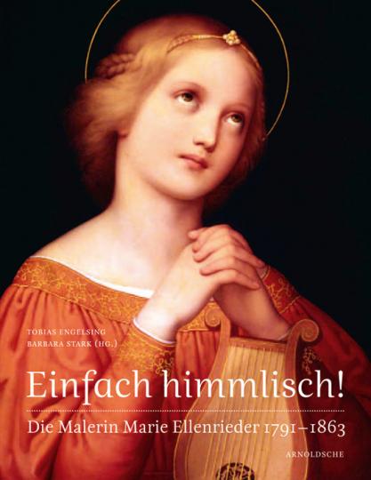 Einfach himmlisch! Die Malerin Marie Ellenrieder 1791-1863.
