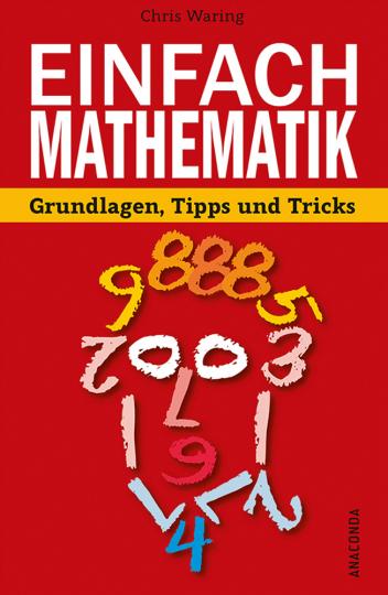 Einfach Mathematik! Grundlagen, Tipps und Tricks.