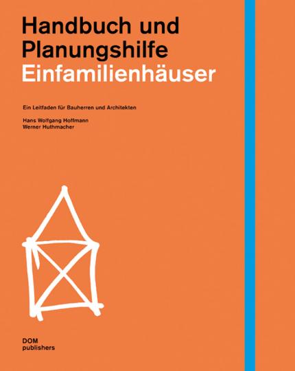 Einfamilienhäuser. Handbuch und Planungshilfe. Ein Leitfaden für Bauherren und Architekten.
