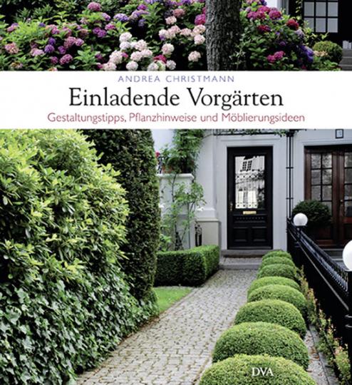 Einladende Vorgärten. Gestaltungstipps, Pflanzhinweise und Möblierungsideen.