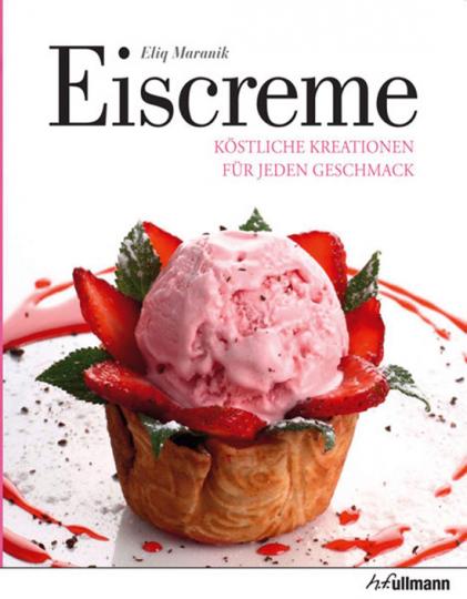 Eiscreme. Köstliche Kreationen für jeden Geschmack.