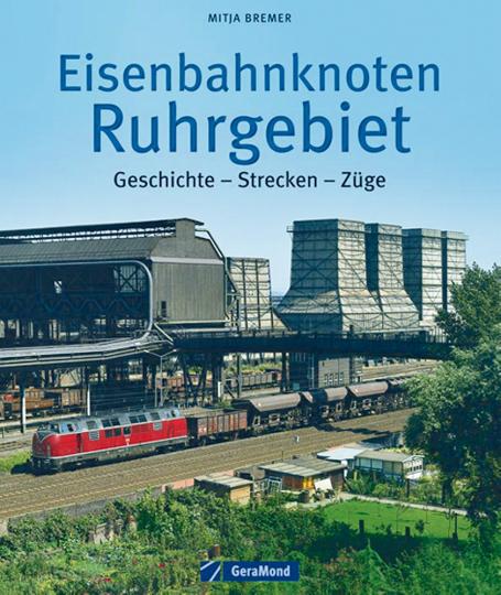 Eisenbahnknoten Ruhrgebiet - Geschichte - Strecken - Züge