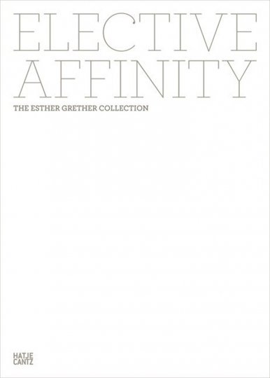 Elective Affinity. The Esther Grether Collection.