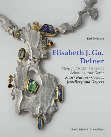Elisabeth J. Gu. Defner. Mensch - Natur - Kosmos. Schmuck und Gerät.
