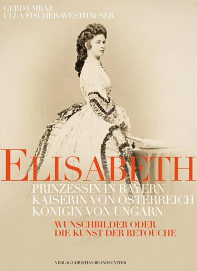 Elisabeth. Prinzessin in Bayern. Kaiserin von Österreich. Königin von Ungarn.