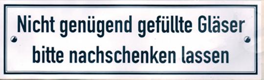 Emaille-Schild Nicht genügend gefüllte Gläser ...