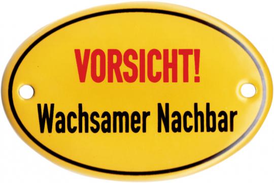 Emaille Schild: Vorsicht, wachsamer Nachbar!