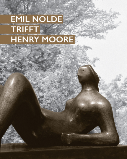 Emil Nolde trifft Henry Moore.