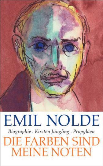 Emil Nolde. Die Farben sind meine Noten. Biografie.