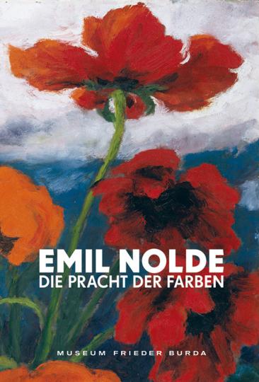 Emil Nolde. Die Pracht der Farben.
