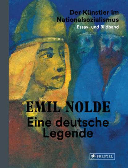 Emil Nolde. Eine deutsche Legende. Der Künstler im Nationalsozialismus. Essay- und Bildband.
