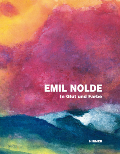 Emil Nolde. In Glut und Farbe