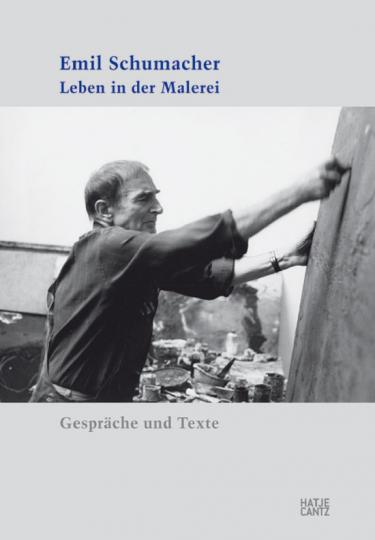 Emil Schumacher. Leben in der Malerei.