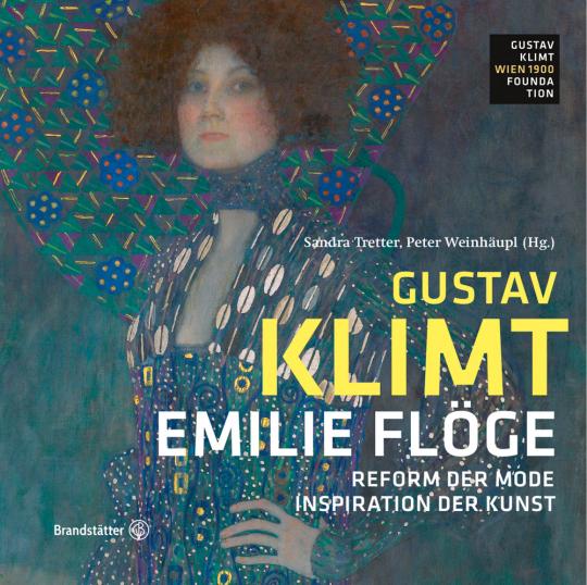 Emilie Flöge. Reform der Mode, Inspiration der Kunst.
