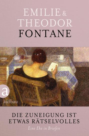 Emilie & Theodor Fontane. Die Zuneigung ist etwas Rätselvolles. Eine Ehe in Briefen.