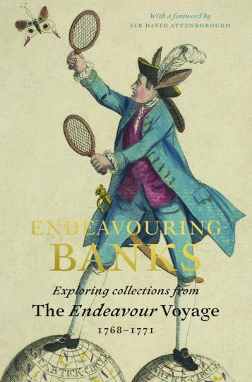 Endeavouring Banks. Der Entdecker Joseph Banks. Die Sammlung der Endeavour-Entdeckungsreise 1768-1771.