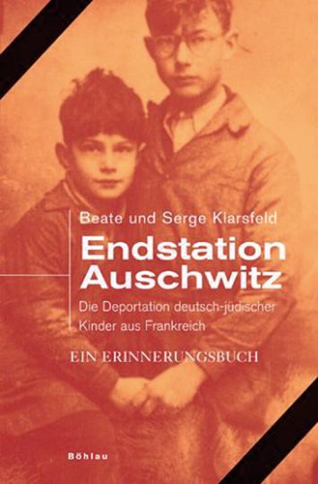 Endstation Auschwitz. Die Deportation deutscher und österreichischer jüdischer Kinder aus Frankreich. Ein Erinnerungsbuch.