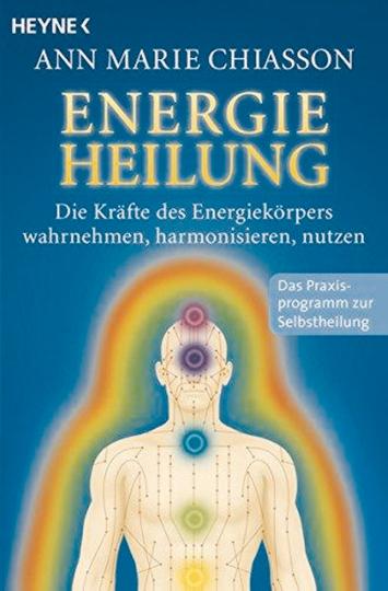Energieheilung : Die Kräfte des Energiekörpers wahrnehmen, harmonisieren, nutzen