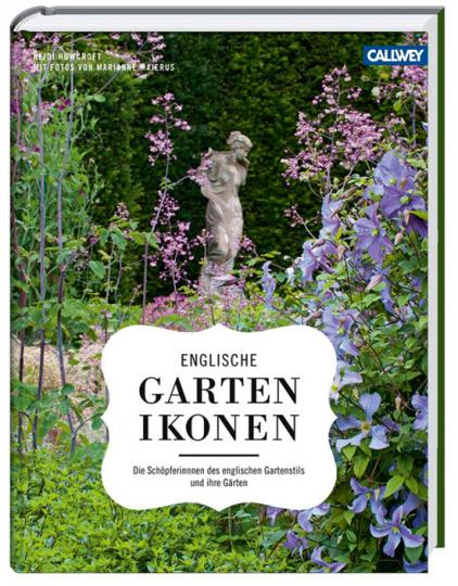 Englische Gartenikonen. Die Schöpferinnen des englischen Gartenstils und ihre Gärten.
