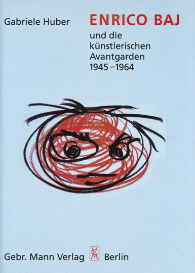 Enrico Baj und die künstlerischen Avantgarden 1945-1964