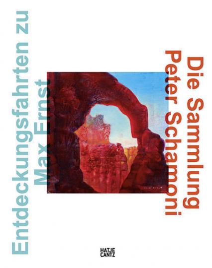 Entdeckungsfahrten zu Max Ernst. Die Sammlung Peter Schamoni.