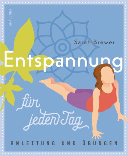Entspannung für jeden Tag. Anleitung und Übungen.
