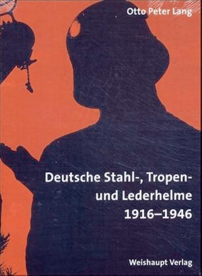Enzyklopädie deutscher Helme: Deutsche Stahl-, Tropen- und Lederhelme 1916-1946