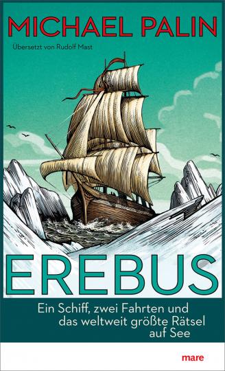 Erebus. Ein Schiff, zwei Fahrten und das weltweit größte Rätsel auf See.