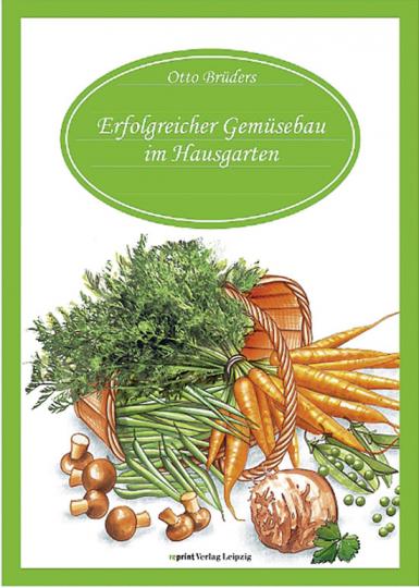 Erfolgreicher Gemüsebau im Hausgarten.