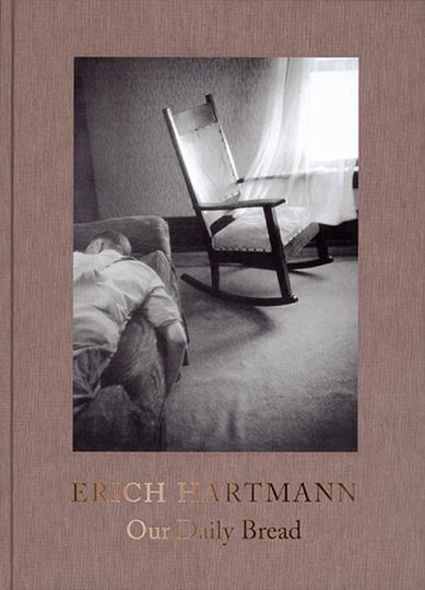 Erich Hartmann. Our Daily Bread. Fotografien.