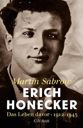 Erich Honecker. Das Leben davor. 1912-1945.