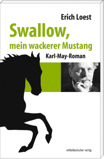 Erich Loest. Swallow, mein wackerer Mustang. Ein Karl-May-Roman.