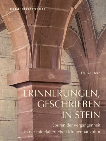Erinnerungen, geschrieben in Stein. Spuren der Vergangenheit in der mittelalterlichen Kirchenbaukultur.
