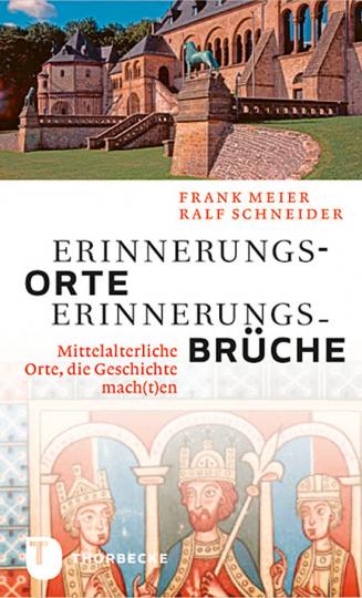 Erinnerungsorte - Erinnerungsbrüche. Mittelalterliche Orte, die Geschichte mach(t)en.